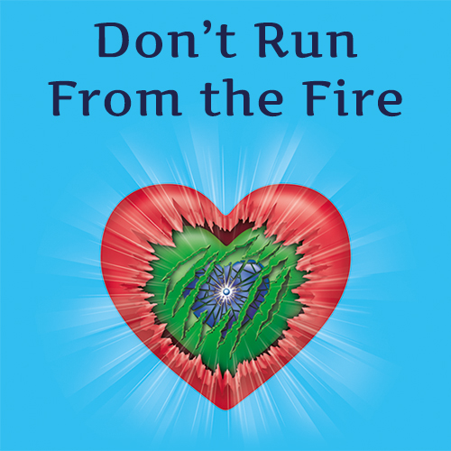Don't Run From The Fire